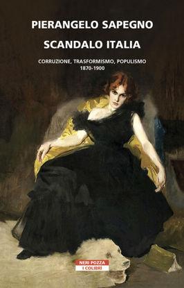 Immagine di SCANDALO ITALIA. CORRUZIONE, TRASFORMISMO, POPULISMO:1870-1900