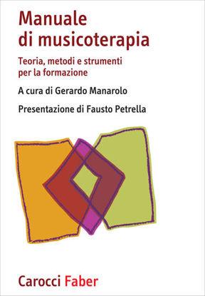 Immagine di MANUALE DI MUSICOTERAPIA. TEORIA, METODI E STRUMENTI PER LA FORMAZIONE