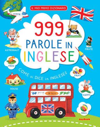 Immagine di 999 PAROLE IN INGLESE. IL MIO PRIMO DIZIONARIO