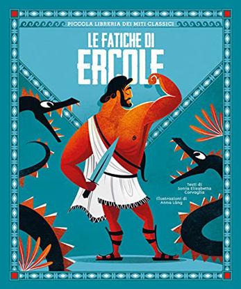 Immagine di FATICHE DI ERCOLE. PICCOLA LIBRERIA DEI MITI CLASSICI (LE)
