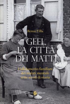 Immagine di GEEL, LA CITTA` DEI MATTI. L`AFFIDAMENTO FAMILIARE DEI MALATI MENTALI: SETTE SECOLI DI STORIA