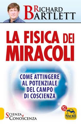 Immagine di FISICA DEI MIRACOLI (LA). COME ATTINGERE AL POTENZIALE DEL CAMPO DI COSCIENZA