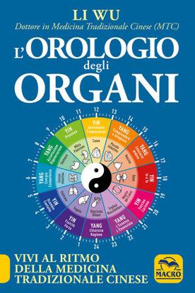 Immagine di OROLOGIO DEGLI ORGANI (L`) . VIVI AL RITMO DELLA MEDICINA TRADIZIONALE CINESE