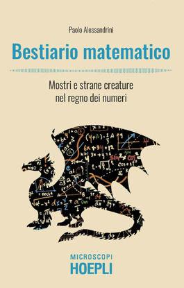 Immagine di BESTIARIO MATEMATICO. MOSTRI E STRANE CREATURE NEL REGNO DEI NUMERI