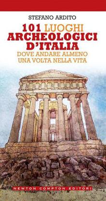 Immagine di 101 LUOGHI ARCHEOLOGICI D`ITALIA DOVE ANDARE ALMENO UNA VOLTA NELLA VITA