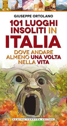 Immagine di 101 LUOGHI INSOLITI IN ITALIA DOVE ANDARE ALMENO UNA VOLTA NELLA VITA