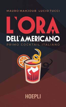Immagine di ORA DELL`AMERICANO. PRIMO COCKTAIL ITALIANO (L`)