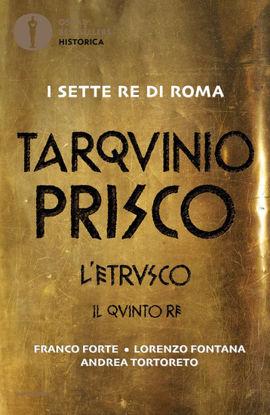 Immagine di ETRUSCO. IL ROMANZO DI TARQUINIO PRISCO, IL QUINTO RE (L`)