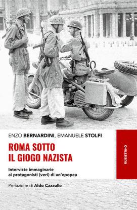 Immagine di ROMA SOTTO IL GIOGO NAZISTA. INTERVISTE IMMAGINARIE AI PROTAGONISTI (VERI) DI UN`EPOPEA