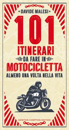 Immagine di 101 ITINERARI DA FARE IN MOTOCICLETTA ALMENO UNA VOLTA NELLA VITA