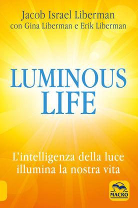 Immagine di LUMINOUS LIFE. L`INTELLIGENZA DELLA LUCE ILLUMINA LA NOSTRA VITA