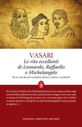 Immagine di VITE ECCELLENTI DI LEONARDO, RAFFAELLO E MICHELANGELO (LE)