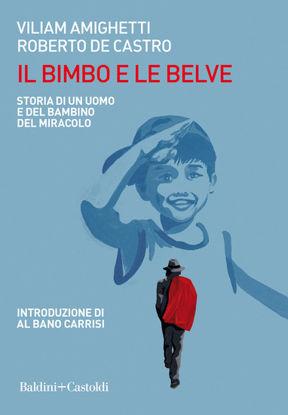 Immagine di BIMBO E LE BELVE. STORIA DI UN UOMO E DEL BAMBINO DEL MIRACOLO (IL)