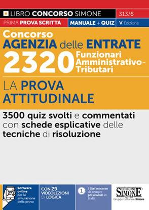 Immagine di CONCORSO AGENZIA DELLE ENTRATE 2320 FUNZIONARI AMMINISTRATIVO-TRIBUTARI. LA PROVA ATTITUDINALE - VOLUME 313/6