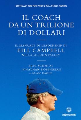 Immagine di COACH DA UN TRILIONE DI DOLLARI. IL MANUALE DI LEADERSHIP DI BILL CAMPBELL NELLA SILICON VALLEY