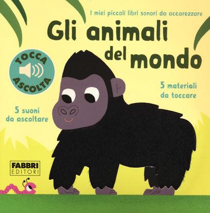 Immagine di ANIMALI DEL MONDO. I MIEI PICCOLI LIBRI SONORI DA ACCAREZZARE (GLI)