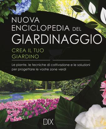 Immagine di NUOVA ENCICLOPEDIA DEL GIARDINAGGIO. CREA IL TUO GIARDINO